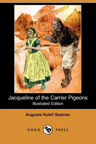 Jacqueline of the Carrier Pigeons: Augusta Huiell Seaman