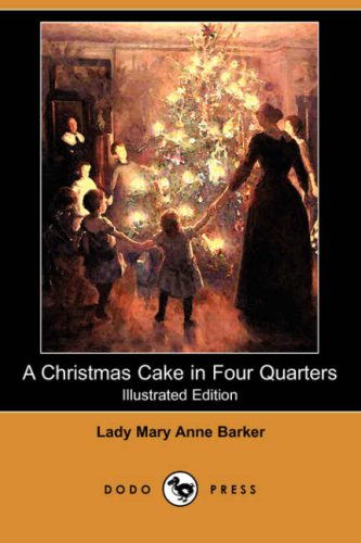 A Christmas Cake in Four Quarters (Illustrated Edition) (Dodo Press): Lady Mary Anne Barker