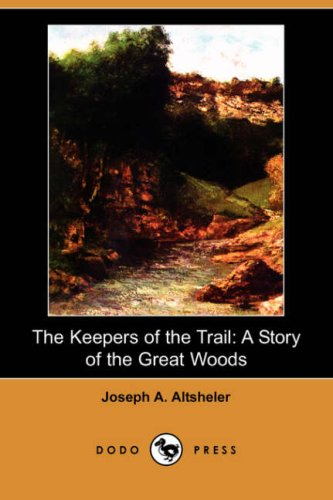 9781409917199: The Keepers of the Trail: A Story of the Great Woods (Dodo Press)