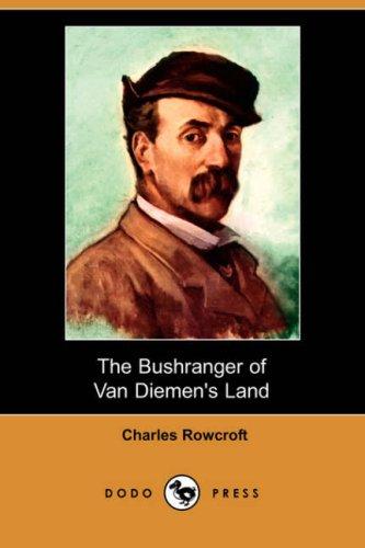 The Bushranger of Van Diemen s Land: Charles Rowcroft