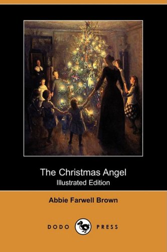 The Christmas Angel (Illustrated Edition) (Dodo Press): Brown, Abbie Farwell