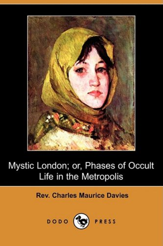 Mystic London; Or, Phases of Occult Life: Rev Charles Maurice