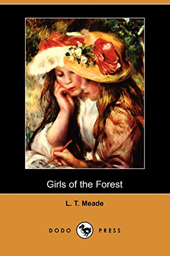Girls of the Forest (Dodo Press): L. T. Meade