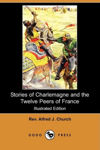 9781409918639: Stories of Charlemagne and the Twelve Peers of France (Illustrated Edition) (Dodo Press)