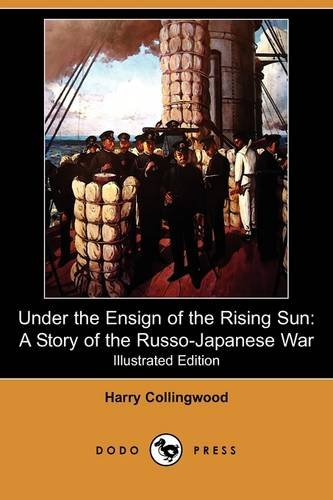 9781409918974: Under the Ensign of the Rising Sun: A Story of the Russo-Japanese War (Illustrated Edition) (Dodo Press)