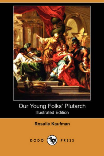 Our Young Folks Plutarch Illustrated Edition Dodo Press: Rosalie Kaufman