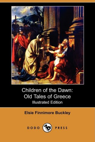 9781409920496: Children of the Dawn: Old Tales of Greece (Illustrated Edition) (Dodo Press)