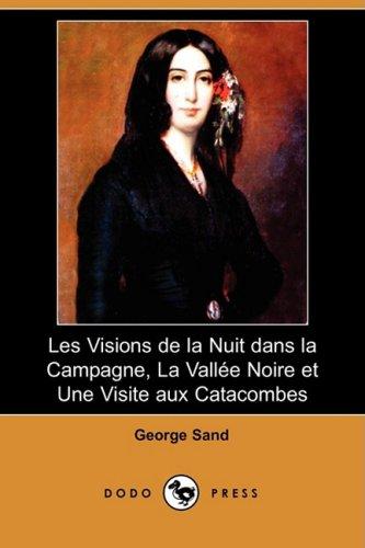 9781409920908: Les Visions De La Nuit Dans La Campagne, La Vallee Noire Et Une Visite Aux Catacombes