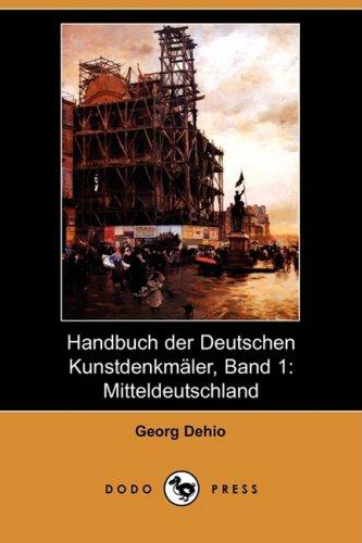 Handbuch Der Deutschen Kunstdenkmaler, Band 1: Mitteldeutschland (Dodo Press): Georg Dehio