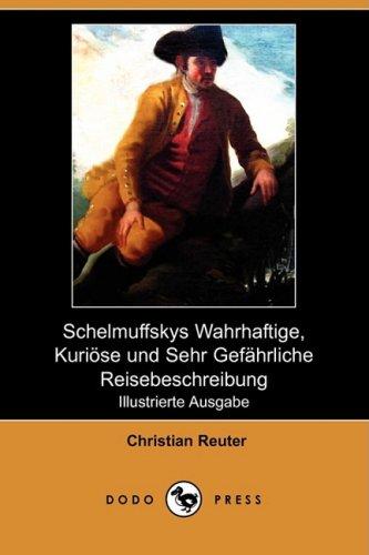 9781409923015: Schelmuffskys Wahrhaftige, Kurioese Und Sehr Gefahrliche Reisebeschreibung (Illustrierte Ausgabe) (Dodo Press)
