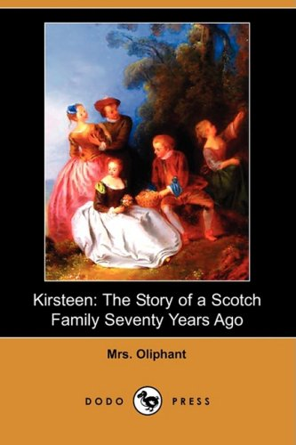 9781409923718: Kirsteen: The Story of a Scotch Family Seventy Years Ago (Dodo Press)