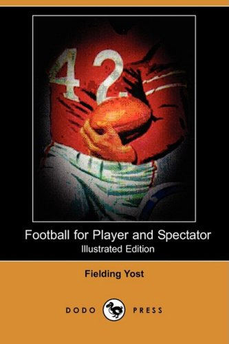 Football for Player and Spectator (Illustrated Edition): Fielding Yost