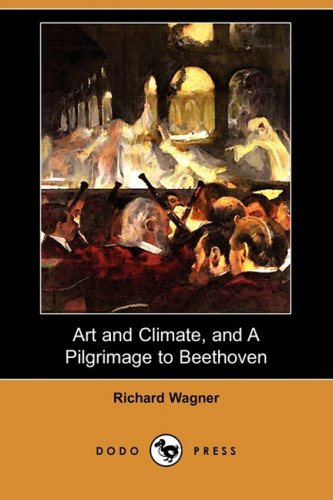 Art and Climate, and a Pilgrimage to Beethoven (Dodo Press): Richard Wagner