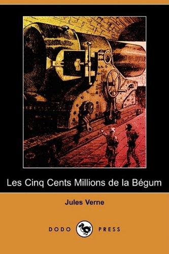 9781409925095: Les Cinq Cents Millions de La Begum (Dodo Press) (French Edition)
