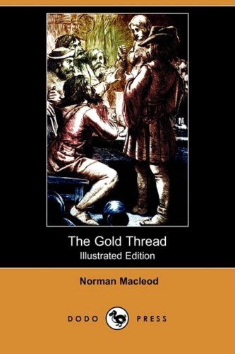 The Gold Thread (Illustrated Edition) (Dodo Press): Norman MacLeod