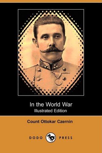 In the World War (Illustrated Edition) (Dodo Press): Count Ottokar Czernin