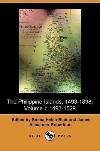 The Philippine Islands, 1493-1803, Volume I: 1493-1529: Dodo Press
