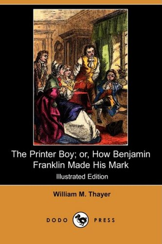 The Printer Boy; Or, How Benjamin Franklin: William Makepeace Thayer