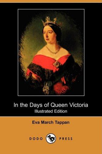 In the Days of Queen Victoria (Illustrated Edition) (Dodo Press): Eva March Tappan