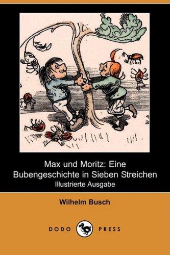 9781409927242: Max Und Moritz: Eine Bubengeschichte in Sieben Streichen (Illustrierte Ausgabe) (Dodo Press)