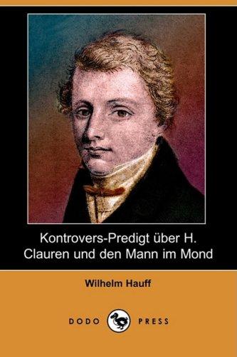 Kontrovers-Predigt Uber H. Clauren Und Den Mann Im Mond (Dodo Press) (German Edition): Hauff, ...
