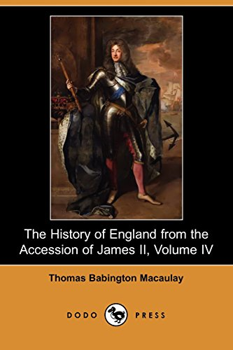 The History of England from the Accession of James II, Volume IV (Dodo Press): Macaulay, Thomas ...