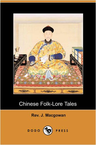 Chinese Folk-Lore Tales (Dodo Press): Macgowan, Rev J.
