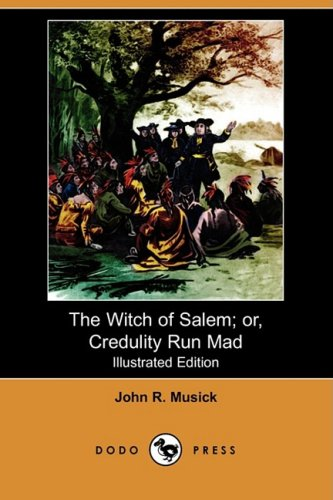 The Witch of Salem; or, Credulity Run: John R. Musick,