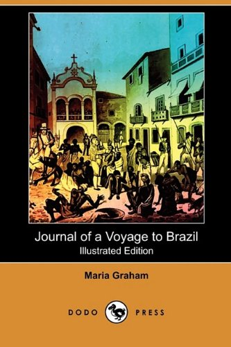 Journal of a Voyage to Brazil, and Residence There, During Part of the Years 1821, 1822, 1823 ...