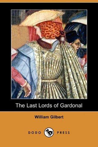 The Last Lords of Gardonal (Dodo Press): Gilbert, William