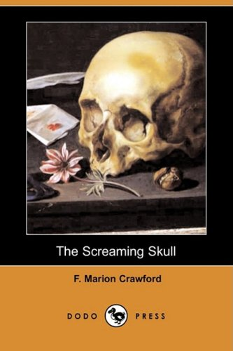 The Screaming Skull (Dodo Press) (1409930688) by F. Marion Crawford