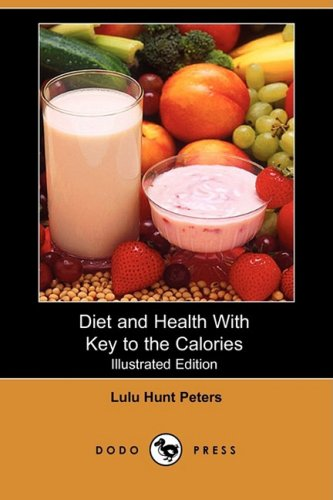Diet and Health with Key to the Calories (Illustrated Edition) (Dodo Press): Lulu Hunt Peters