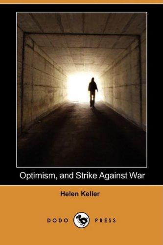 Optimism, and Strike Against War (Dodo Press): Helen Keller