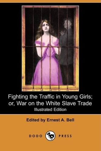 Fighting the Traffic in Young Girls; or,: Ernest A. Bell