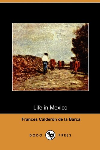 Life in Mexico During a Residence of: Madame Frances Calderon