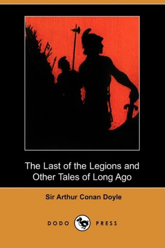 9781409932925: The Last of the Legions and Other Tales of Long Ago (Dodo Press)