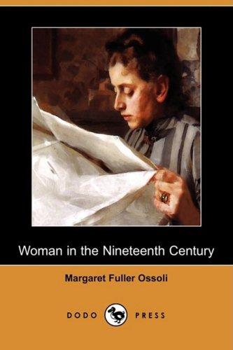 Woman in the Nineteenth Century (Dodo Press): Margaret Fuller Ossoli,