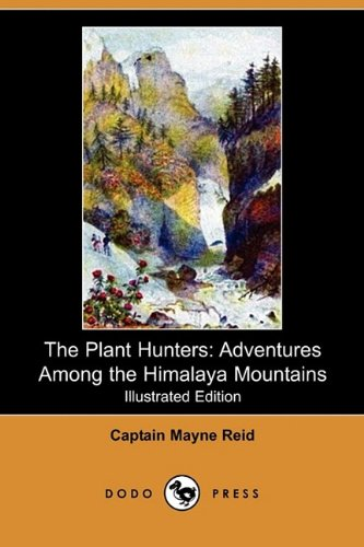 9781409933038: The Plant Hunters: Adventures Among the Himalaya Mountains (Illustrated Edition) (Dodo Press)