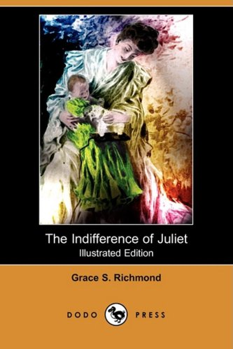 The Indifference of Juliet (Illustrated Edition) (Dodo: Grace S Richmond