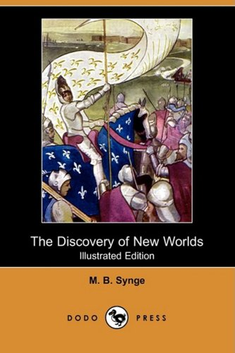 The Discovery of New Worlds (Illustrated Edition): Synge, M. B.;