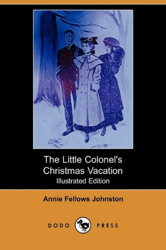 The Little Colonel s Christmas Vacation (Illustrated: Annie Fellows Johnston