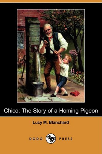 9781409933939: Chico: The Story of a Homing Pigeon (Dodo Press)