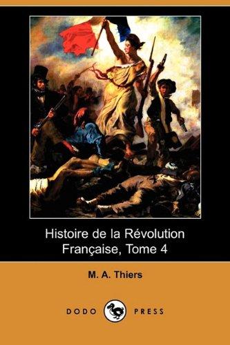 Histoire de La Revolution Francaise, Tome 4: M A Thiers