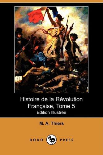 Histoire de La Revolution Francaise, Tome 5: M A Thiers