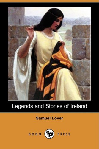 Legends and Stories of Ireland (Dodo Press): Samuel Lover
