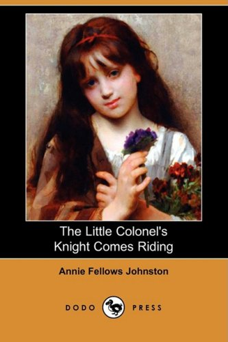 The Little Colonel s Knight Comes Riding: Annie Fellows Johnston