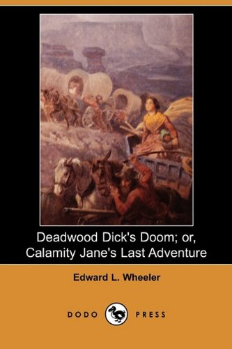9781409936060: Deadwood Dick's Doom; Or, Calamity Jane's Last Adventure (Dodo Press)