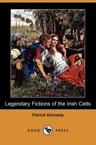 Legendary Fictions of the Irish Celts (Dodo: Patrick Musician Kennedy