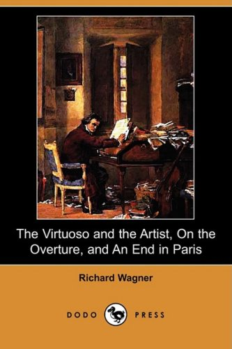 9781409937074: The Virtuoso and the Artist, on the Overture, and an End in Paris (Dodo Press)