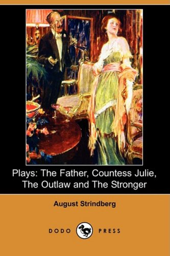 9781409937241: Plays: The Father, Countess Julie, the Outlaw and the Stronger (Dodo Press)